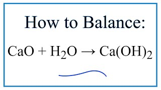 How to Balance CaO + H2O = Ca(OH)2 (Calcium oxide plus Water)