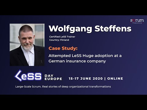 Wolfgang Steffens: Attempted LeSS Huge Adoption At A German Insurance Company @LeSS Day Europe 2020