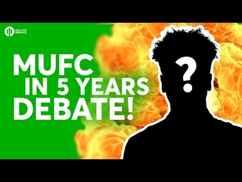 MUFC in 5 Years - Manager and Starting XI? The HUGE Debate!