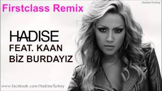 Hadise feat. Kaan - Biz Burdayız (Firstclass Remix)