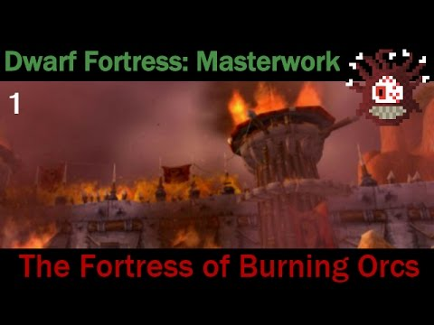 Dwarf Fortress Masterwork: The Fortress of Burning Orcs - (part 1)