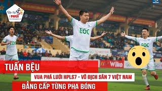 TUẤN BỆU - QUÁI VẬT săn bàn - Nhà vô địch sân 7 Việt Nam, Vua Phá Lưới HPL-S7 | FC EOC