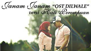 "JANAM JANAM ""OST DILWALE"" versi HATI PEREMPUAN"