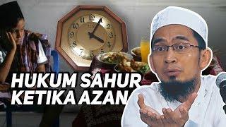 Hukum Makan Sahur Saat Azan & Sejarah Imsak - Ustadz Adi Hidayat LC MA
