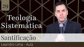 29. Santificação (Aula) - Leandro Lima