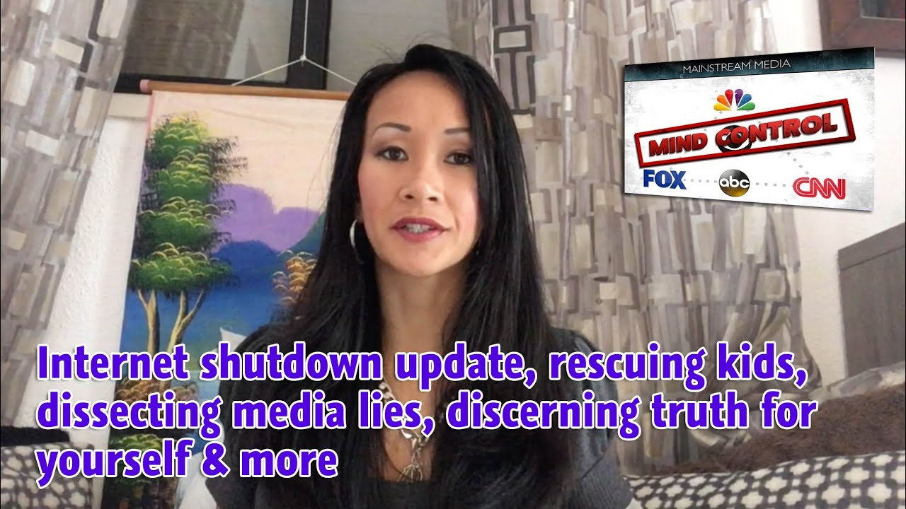 Internet shutdown update, rescuing kids, dissecting media lies, discerning truth for yourself &
