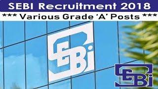 SEBI Recruitment 2018 - Jobs All Over India - Various Grade A Posts -