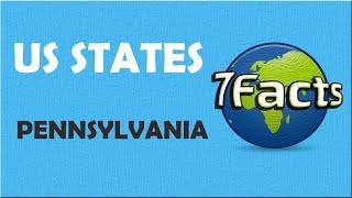 7 Facts about Pennsylvania