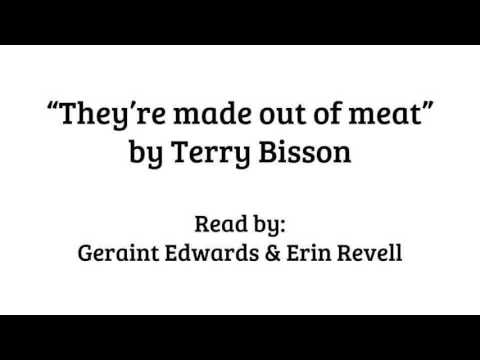 """theyre made out of meat """"they're made out of meat"""" is a very interesting short story and video created by terry bisson there is no narration, and only consists of one."""