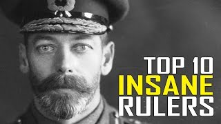 Top 10 Most Insane Rulers in History