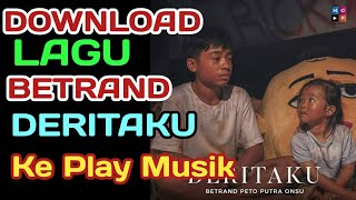 Download Cara Download Lagu Betrand Peto Putra Onsu DERITAKU ORIGINAL KE PLAY MUSIK