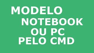 COMO SABER O MODELO DO NOTE OU PC PELO CMD