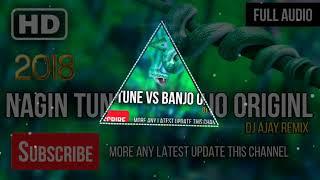 Nagin Music Vs Banjo Mix 2018 Dj Ajay