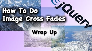 JQuery CSS Image Cross Fade Tutorial Wrap Up