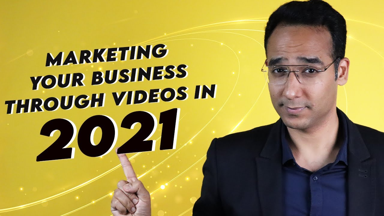 Marketing Your Business Through Videos In 2021