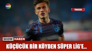Küçücük bir köyden Süper Lig'e...