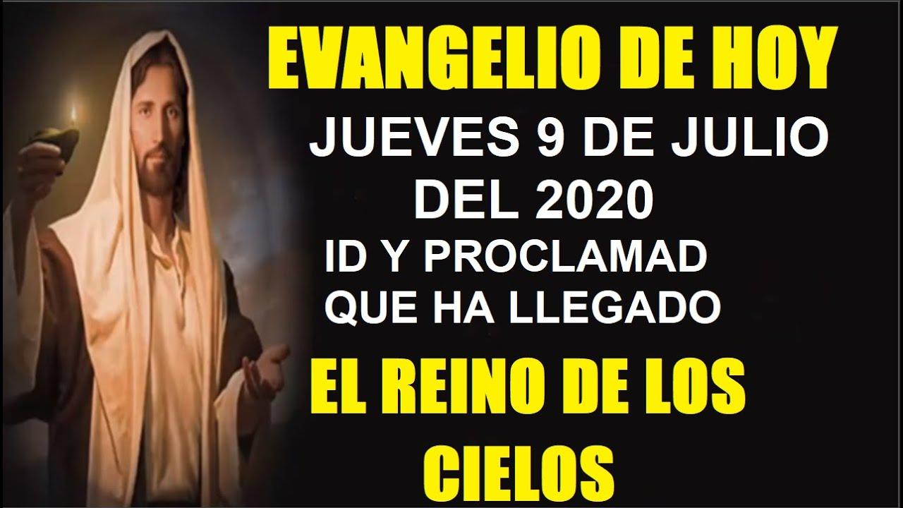 EVANGELIO DE HOY JUEVES 9 DE JULIO DEL 2020 ID Y PROCLAMAD QUE HA LLEGADO EL REINO DE LOS CIELOS
