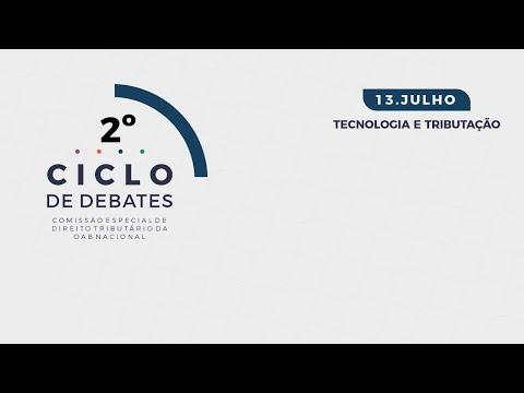2º Ciclo de Debates da Comissão Especial de Direito Tributário da OAB Nacional - 13/07/2020.