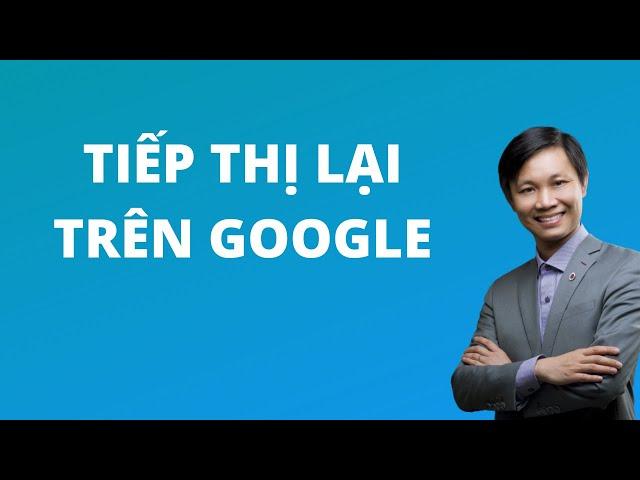 [Nguyễn Hữu Lam] Tiếp thị lại Google Remarketing (2020)