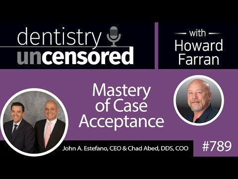 789 Mastery of Case Acceptance with Tx Plan Academy Founders John Estefano MBA & Dr. Chad Abed