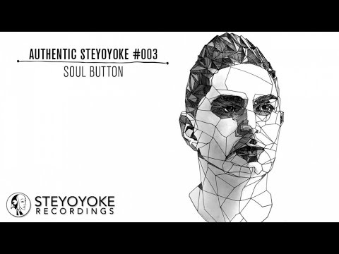 Soul Button Presents Authentic Steyoyoke #003