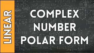 Polar Forms of Complex Numbers - Linear Algebra Made Easy (2016)