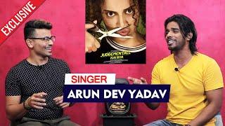 Para Para Singer Arun Dev Yadav Exclusive Interview Judgementall Hai Kya Kangana Ranaut