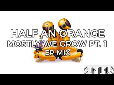 Half an Orange - Mostly We Grow Pt. 1 [EP Mix]