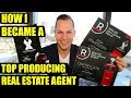 How to become a TOP PRODUCING Real Estate Agent in 2019