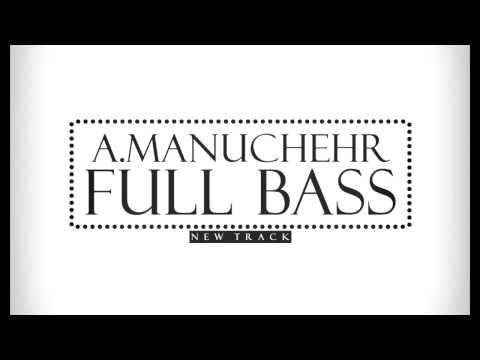A.Manuchehr - Full Bass(2015)