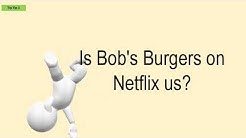 Is Bob's Burgers On Netflix Us?