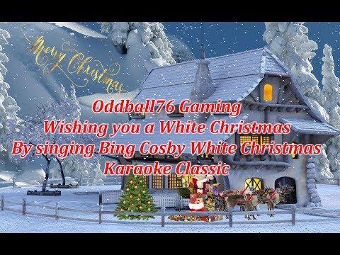 oddball 76 Gaming singing Bing Crosby White Christmas Karaoke Version.