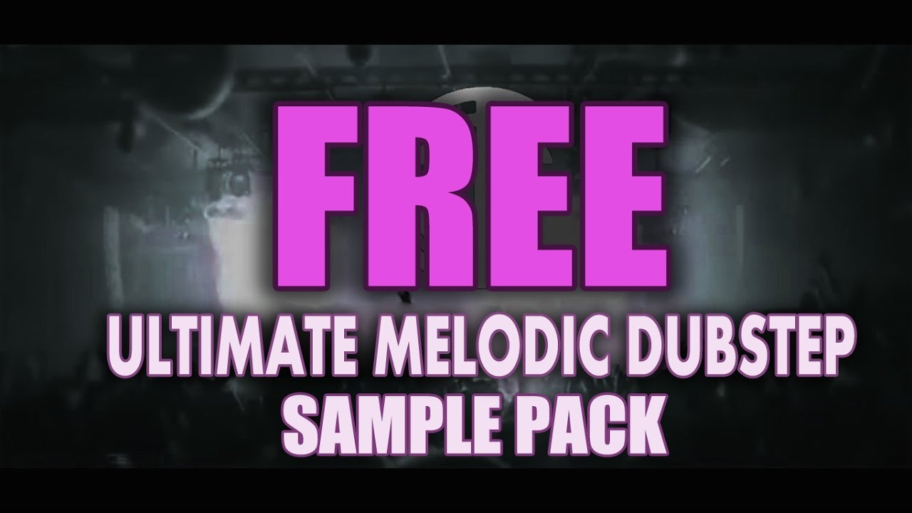 ULTIMATE MELODIC DUBSTEP SAMPLE PACK (FREE DOWNLOAD)