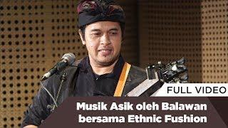 Musik Asik oleh Balawan bersama Ethnic Fusion