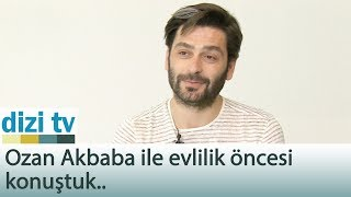 Ozan Akbaba ile evlilik öncesi konuştuk.. - Dizi Tv 560. Bölüm