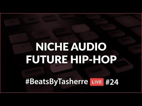 Future Hip-Hop by Niche Audio - #BeatsByTasherre LIVE #24 [8.5.17]