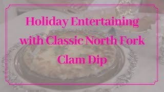 Holiday entertaining with Classic North Fork Clam Dip