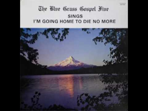 Sings I'm Going Home To Die No More [198?] - The Blue Grass Gospel Five