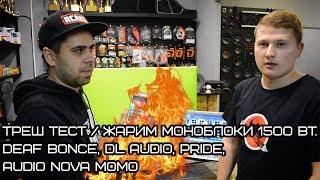 ТРЕШ ТЕСТ / Жарим моноблоки 1500 Вт. Deaf Bonce, DL Audio, Pride, Audio Nova MOMO