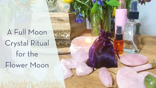 Full Moon Crystal Ritual for the May Flower Moon