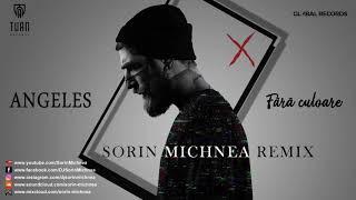 Angeles - Fara Culoare ( Sorin Michnea Remix)