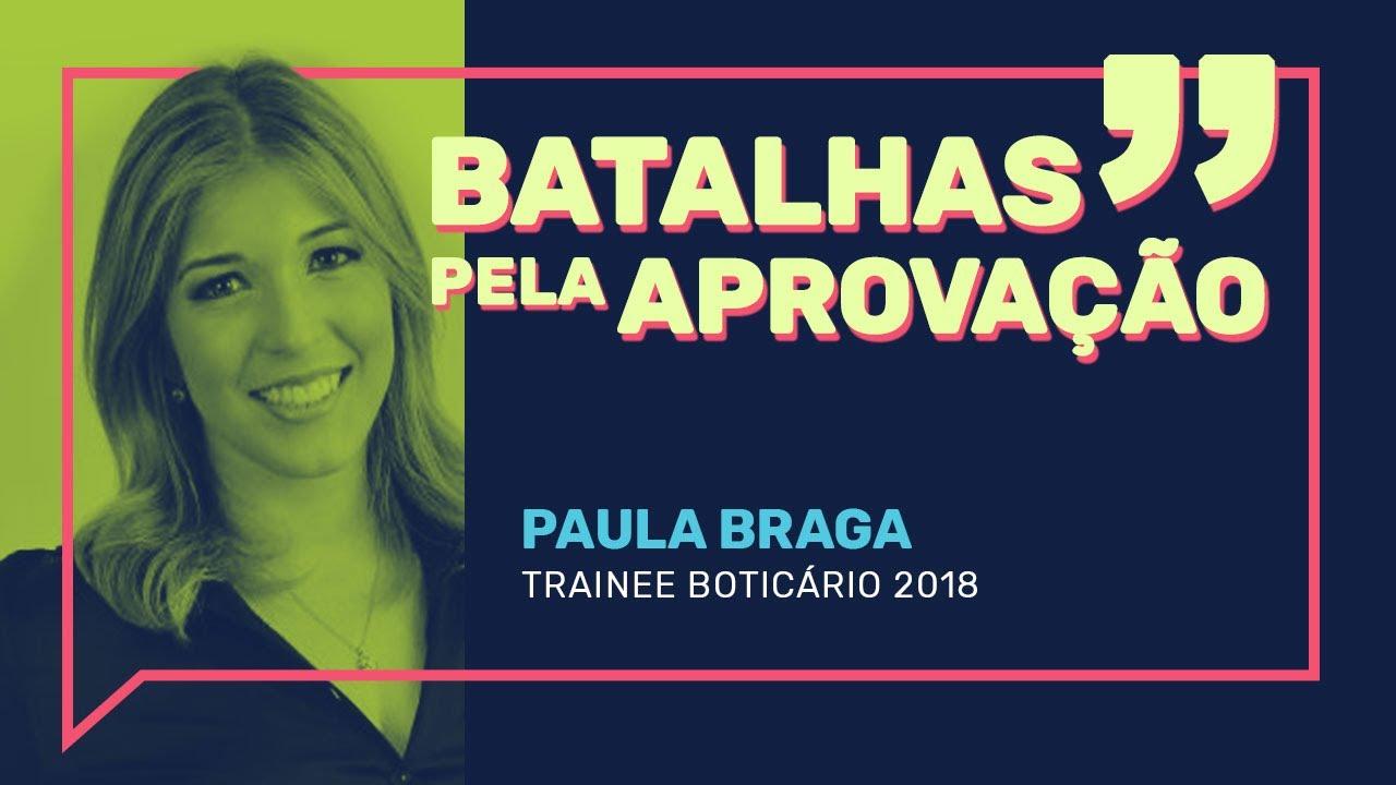 Batalhas pela aprovação | PAULA BRAGA - Trainee Boticário 2018
