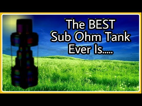 The BEST Sub Ohm Tank Ever Is.......