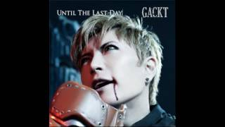 GACKT - Until the last day