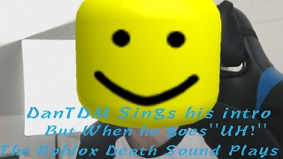 DantDM Sings His Intro but When he goes ''UH!'' The Roblox Death Sound Plays