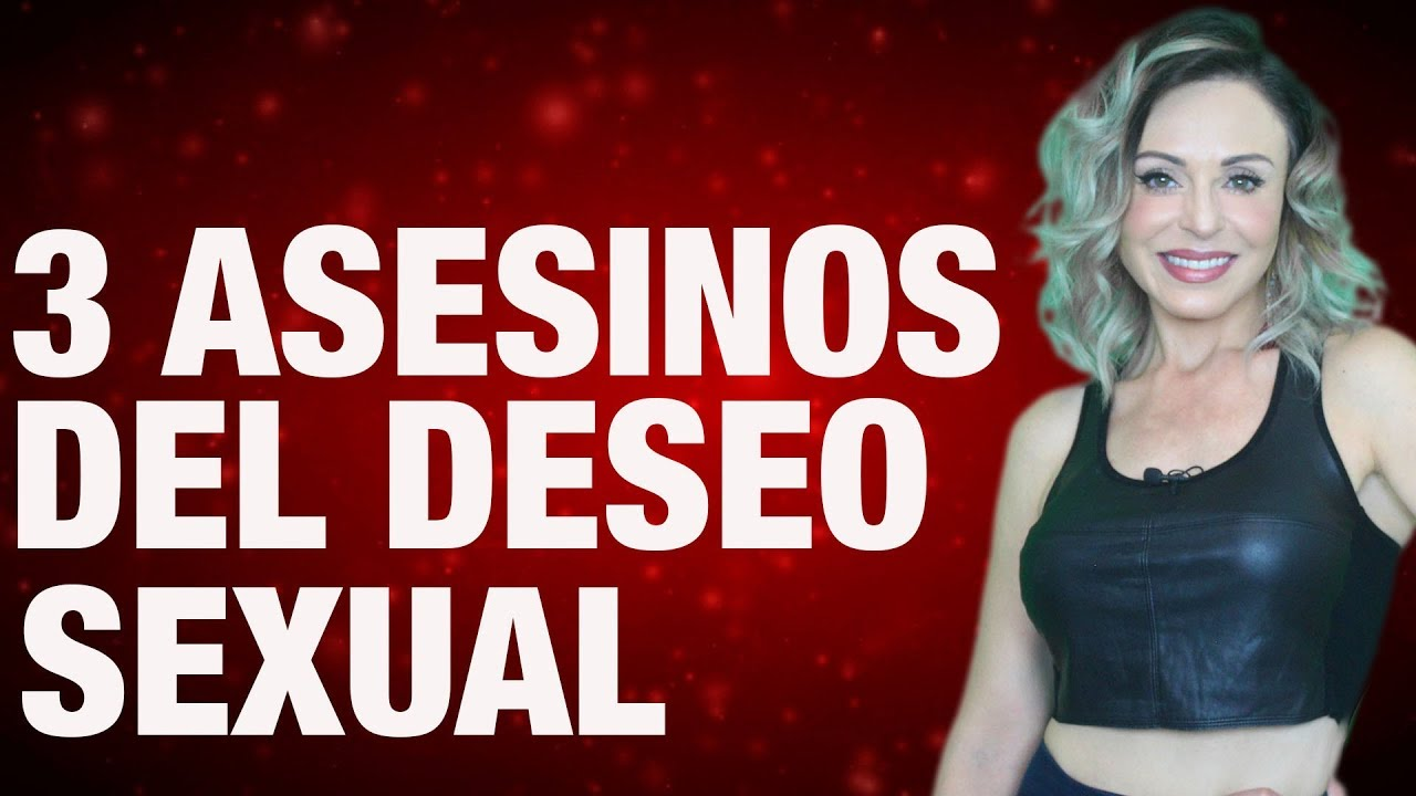 3 asesinos del deseo sexual