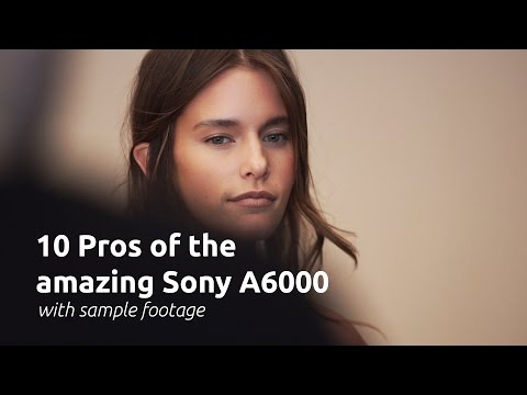 10 pros of the Sony A6000: Sample video included