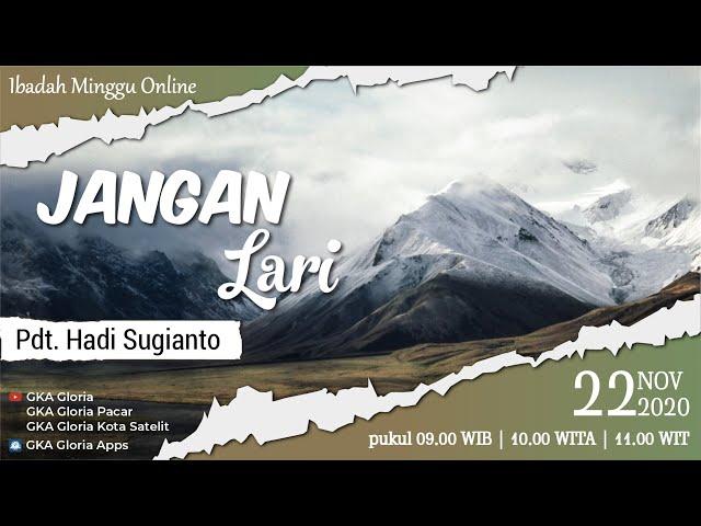 Kebaktian Umum - Pdt. Hadi Sugianto - Jangan Lari - 22 November 2020