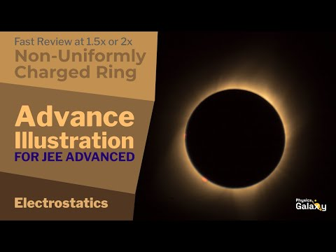 42. Physics | Electrostatics | Non-uniformly Charged Ring | by Ashish Arora