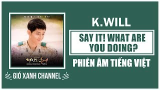 [Phiên âm tiếng Việt] Say it! What are you doing? (Talk Love) – K.Will (Descendants of The Sun OST)